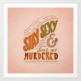 Stay Sexy & Don't Get Murdered Art Print