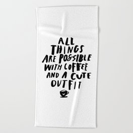 All Things Are Possible With Coffee and a Cute Outfit black-white typography home wall office decor Beach Towel