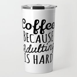 Coffee Because Adulting is Hard Travel Mug