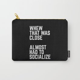 Almost Had To Socialize Funny Quote Carry-All Pouch
