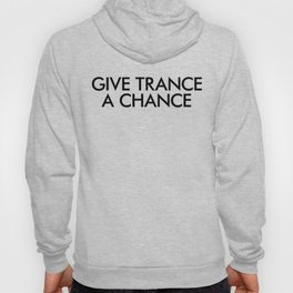 Give Trance A Chance Hoody