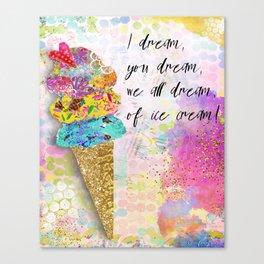 I Dream, You Dream, We All Dream Of Ice Cream!  Canvas Print
