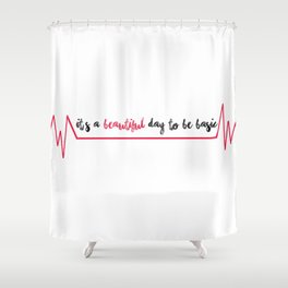 Its a beautiful day to be basic Shower Curtain