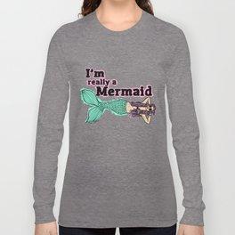 I'm Really A Mermaid  Long Sleeve T-shirt