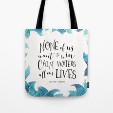 None of us want to be in calm waters all our lives Tote Bag