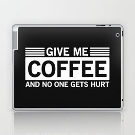 Give Me Coffee And No One Gets Hurt Laptop & iPad Skin