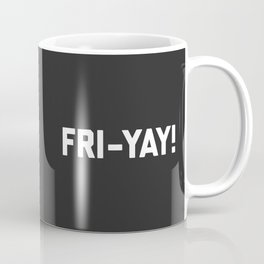 Fri-Yay! Funny Quote Coffee Mug