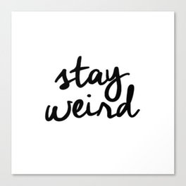 Funny Stay Weird Quote Print Canvas Print
