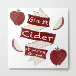 Give Me Cider & We're Good Metal Print