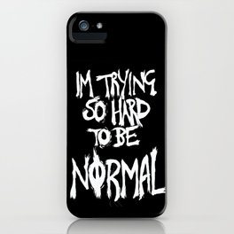 I'm trying so hard to be normal iPhone Case