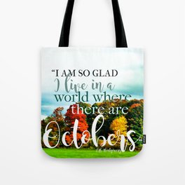 I'm so glad I live in a world where there are Octobers! Tote Bag