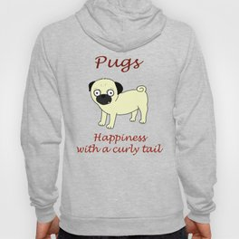 Pugs... Happiness with a curly tail Hoody