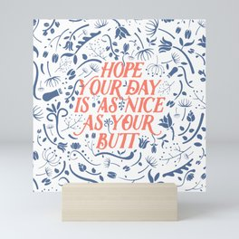Hope Your Day Is As Nice As Your Butt (White Version) Mini Art Print
