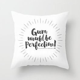 Gum would be perfection! Throw Pillow