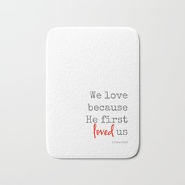 We love because He first loved us Bath Mat
