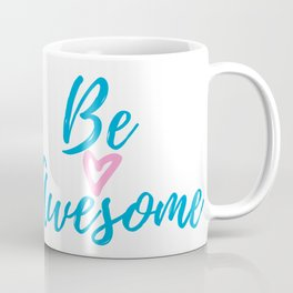 Be Awesome , Be yourself! Coffee Mug