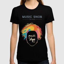 Music to DYE for — Music Snob Tip #075 T-shirt