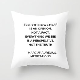 Stoic Inspiration Quotes - Marcus Aurelius Meditations - Everything we hear is an opinion not a fact Throw Pillow