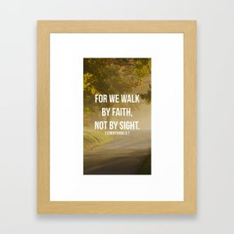 For We Walk By Faith, Not By Sight - 2 Corinthians 5:7 - Bible Quote - Inspirational Quote Framed Art Print