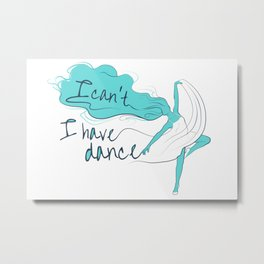 I can't, I have dance - Blue Metal Print