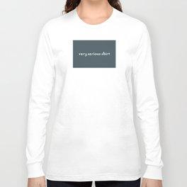 Very Serious Shirt Long Sleeve T-shirt