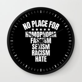 No Place for Homophobia, Fascism, Sexism, Racism (B&W) Wall Clock