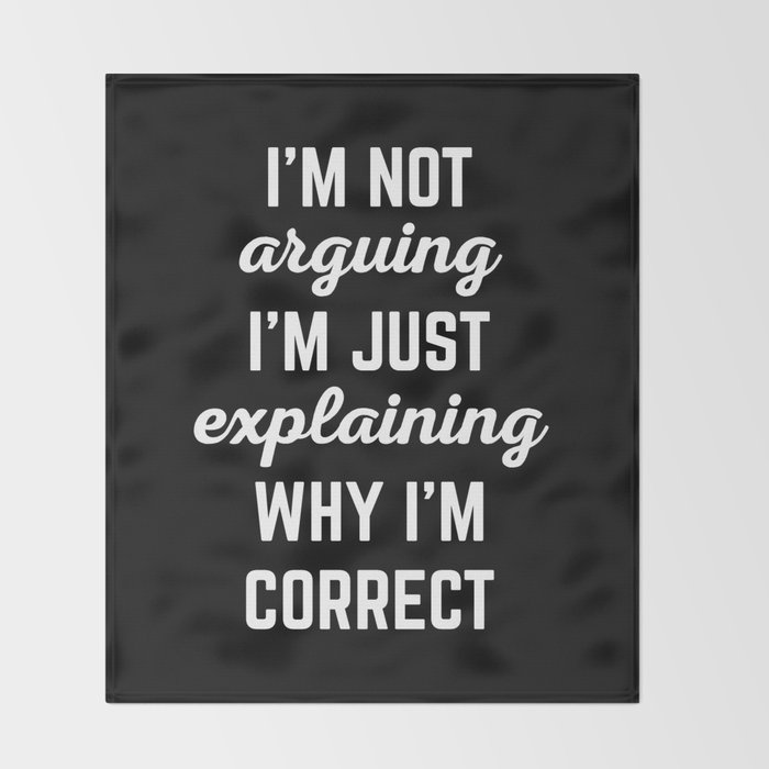 Explaining Why I'm Correct Funny Quote Throw Blanket