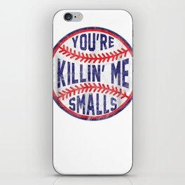 You're Killin Me Smalls Funny designer Baseball T SHIRT iPhone Skin