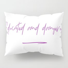 Educated and Dangerous Pillow Sham