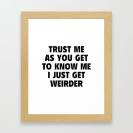 I Just Get Weirder Framed Art Print