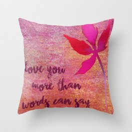 More Than Words Can Say Throw Pillow