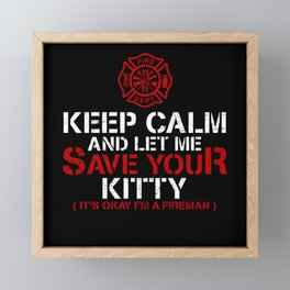 Keep Calm Let Me Save Your Kitty Firefighter Framed Mini Art Print