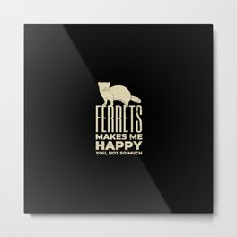 Funny Ferret Lover Quote Metal Print
