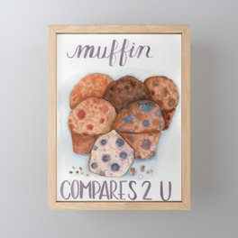 muffin compares 2 u Framed Mini Art Print