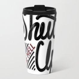Shut Up Travel Mug