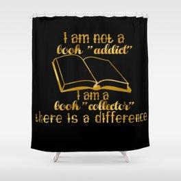 "I am not a book ""addict""... Shower Curtain"