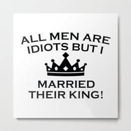 All Men Are Idiots Metal Print