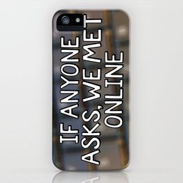 If Anyone Asks, We Met Online (Hand-Drawn) iPhone Case