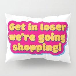 Get in loser 2 Pillow Sham