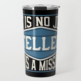 Teller  - It Is No Job, It Is A Mission Travel Mug