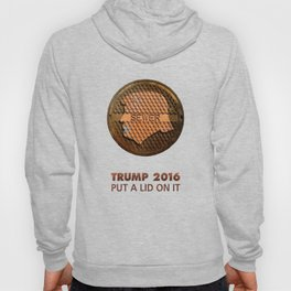 Trump 2016. put a lid on it Hoody
