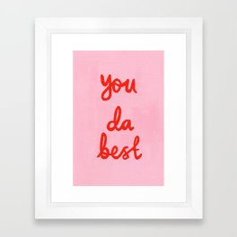 You da best Framed Art Print