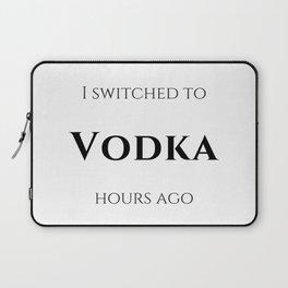 I switched to Vodka Laptop Sleeve