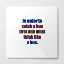 """Funny """"Catch A Bus"""" Joke Metal Print"""