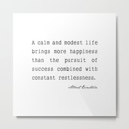 Albert Einstein quote A calm and modest life Metal Print