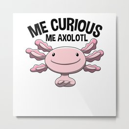 Me Curious Me Axolotl Sweet Pet Gift Metal Print