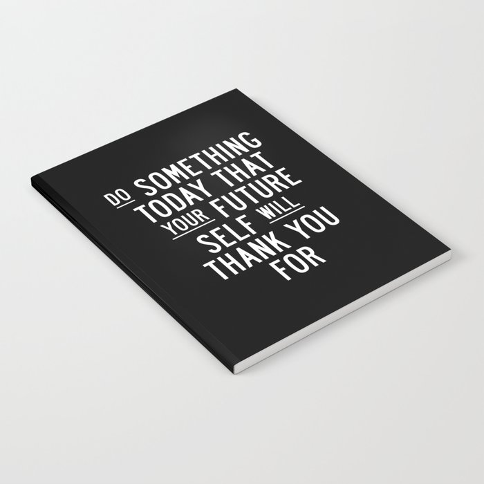 Do Something Today That Your Future Self Will Thank You For Inspirational Life Quote Bedroom Art Notebook
