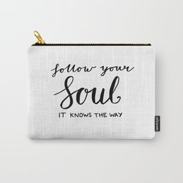 Gifts, Inspiring quotes - Follow your soul - it knows the way Carry-All Pouch