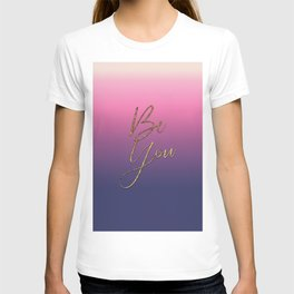 Be You Girly Ombre Gold Motivational Quote T-shirt