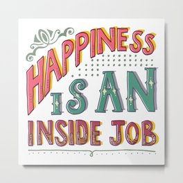 Happiness Is An Inside Job Metal Print